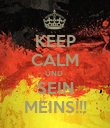 KEEP CALM UND  SEIN MEINS!!! - Personalised Poster large