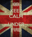 KEEP CALM  UNDER FIRE - Personalised Poster large
