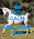 KEEP CALM  UNICORNS HERE - Personalised Poster large