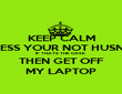 KEEP CALM UNLESS YOUR NOT HUSNAIN IF THATS THE CASE  THEN GET OFF MY LAPTOP - Personalised Poster large