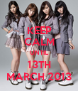 KEEP CALM UNTIL 13TH MARCH 2013 - Personalised Poster small