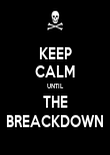 KEEP CALM UNTIL THE BREACKDOWN - Personalised Poster large