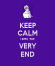 KEEP CALM UNTIL THE VERY END - Personalised Poster large