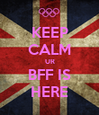 KEEP CALM UR BFF IS HERE - Personalised Poster large