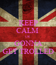 KEEP CALM  UR  GONNA GET TROLLED - Personalised Poster large