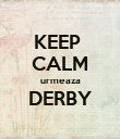 KEEP  CALM urmeaza DERBY  - Personalised Poster large