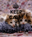KEEP CALM USE A VERMELHA. - Personalised Poster large