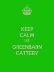KEEP CALM USE GREENBARN CATTERY - Personalised Poster large