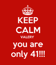 KEEP CALM VALERY  you are only 41!!! - Personalised Poster large
