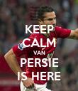 KEEP CALM VAN PERSIE IS HERE - Personalised Poster large