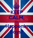 KEEP CALM, Vas Happenin Boys? - Personalised Poster large
