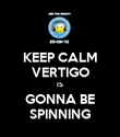 KEEP CALM VERTIGO IS GONNA BE SPINNING - Personalised Poster large