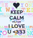 KEEP CALM VICTOR I LOVE U <333 - Personalised Poster large