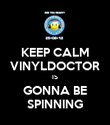 KEEP CALM VINYLDOCTOR IS GONNA BE SPINNING - Personalised Poster large