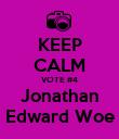 KEEP CALM VOTE #4 Jonathan Edward Woe - Personalised Poster large
