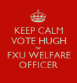KEEP CALM VOTE HUGH for  FXU WELFARE OFFICER - Personalised Poster large