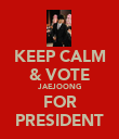 KEEP CALM & VOTE JAEJOONG FOR PRESIDENT - Personalised Poster large