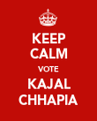 KEEP CALM VOTE KAJAL CHHAPIA - Personalised Poster small