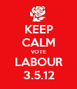 KEEP CALM VOTE LABOUR 3.5.12 - Personalised Poster large