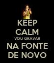 KEEP CALM VOU GRAVAR NA FONTE DE NOVO - Personalised Poster large