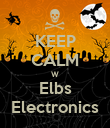 KEEP CALM W Elbs Electronics - Personalised Poster large