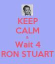 KEEP CALM & Wait 4 RON STUART - Personalised Poster large