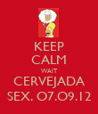 KEEP CALM WAIT CERVEJADA SEX. O7.O9.12 - Personalised Poster large