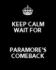 KEEP CALM WAIT FOR  PARAMORE'S COMEBACK - Personalised Poster large