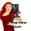 Keep Calm & wait for the new album - Personalised Poster large