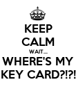 KEEP CALM WAIT... WHERE'S MY KEY CARD?!?! - Personalised Poster large