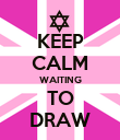KEEP CALM WAITING TO DRAW - Personalised Poster small