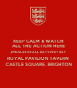 KEEP CALM & WATCH ALL THE ACTION HERE 2MEALS4 £6 ALL DAY EVERY DAY ROYAL PAVILION TAVERN  CASTLE SQUARE, BRIGHTON - Personalised Poster large