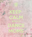 KEEP  CALM WATCH DANCE MOMS - Personalised Poster large