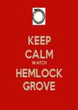 KEEP CALM WATCH HEMLOCK GROVE - Personalised Poster large