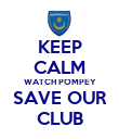 KEEP CALM WATCH POMPEY SAVE OUR CLUB - Personalised Poster large