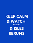 KEEP CALM & WATCH  RIZZOLI & ISLES RERUNS - Personalised Poster large