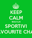 KEEP CALM WATCH SPORTIVI ON FAVOURITE CHANNEL - Personalised Poster large