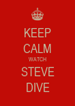 KEEP CALM WATCH STEVE DIVE - Personalised Poster large