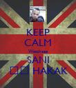 KEEP CALM Watchaaa SANI ❤️ HAKAK - Personalised Poster large