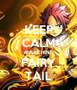 KEEP CALM WATCHING FAIRY TAIL - Personalised Poster large