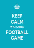 KEEP CALM WATCHING FOOTBALL GAME - Personalised Poster large