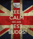 KEEP CALM WE ARE BEST  BUDDS! - Personalised Poster large