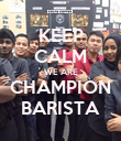 KEEP CALM WE ARE CHAMPION BARISTA - Personalised Poster large