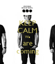 KEEP CALM We are coming - Personalised Poster large