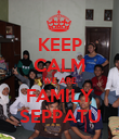 KEEP CALM WE ARE FAMILY SEPPATU - Personalised Poster large