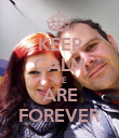 KEEP CALM WE ARE FOREVER - Personalised Poster large