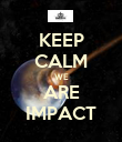 KEEP CALM WE ARE IMPACT - Personalised Poster small