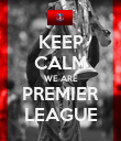 KEEP CALM WE ARE PREMIER LEAGUE - Personalised Poster large