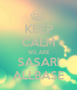 KEEP CALM WE ARE SASARI ALLBASE - Personalised Poster large