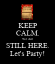 KEEP CALM. We Are STILL HERE. Let's Party! - Personalised Poster large